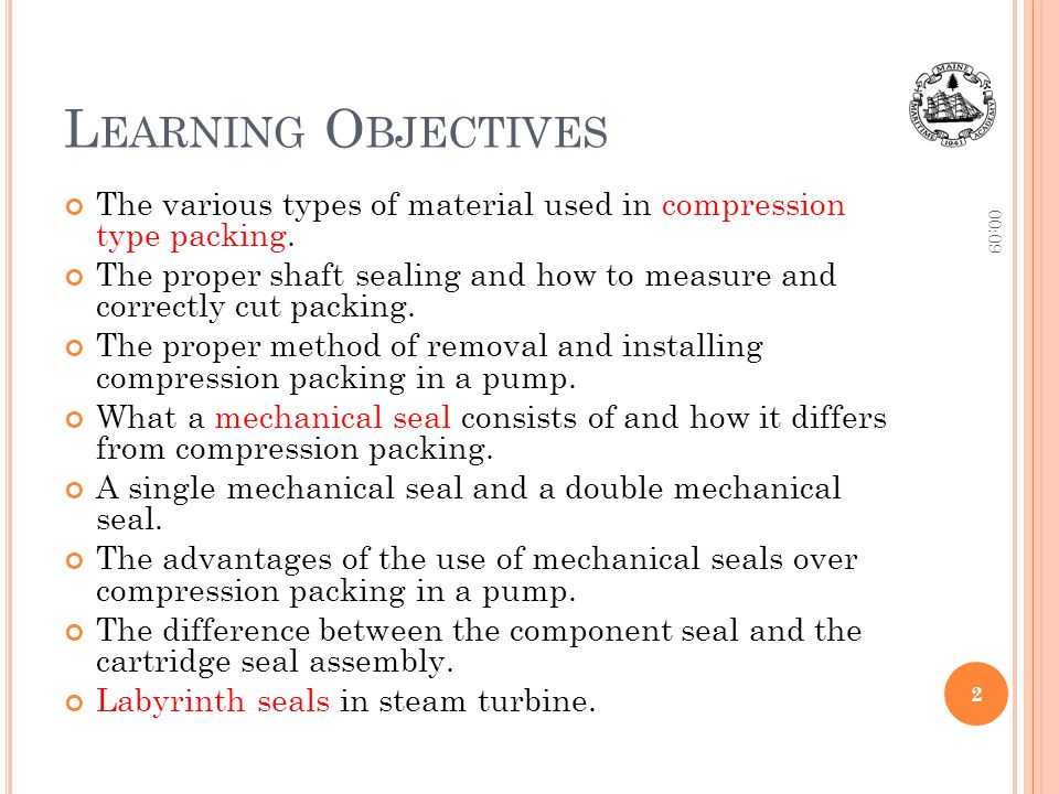 L EARNING O BJECTIVES The various types of material used in compression type packing. The proper shaft sealing and how to measure and correctly cut pa
