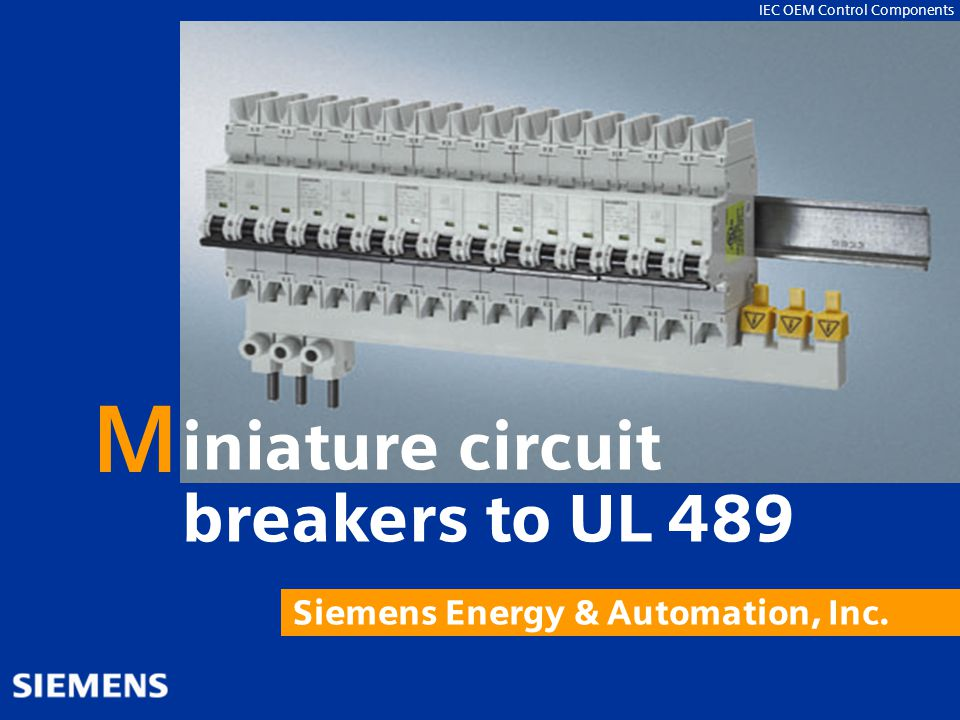 IEC OEM Control Components 5SJ4 Miniature Circuit Breakers & Accessories September 2009 2 5SJ4_UL 489_Overview_September09 Miniature Circuit Breakers to UL 489 What is UL 489.