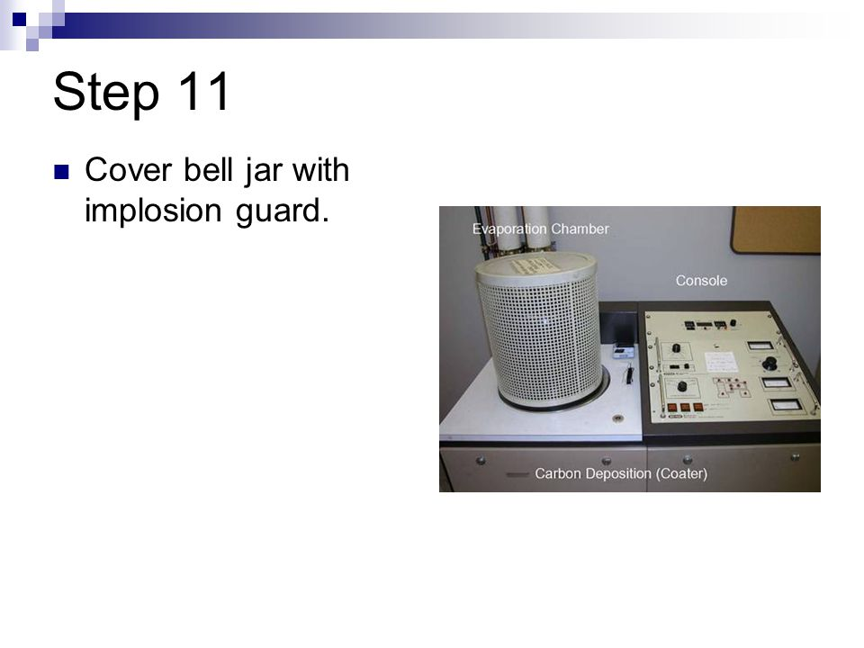Step 11 Cover bell jar with implosion guard.