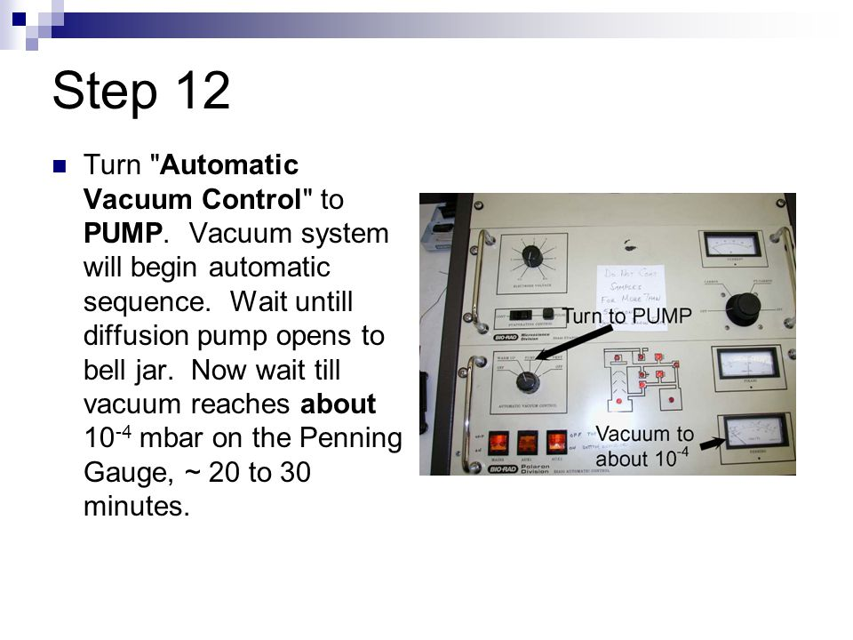 Step 12 Turn Automatic Vacuum Control to PUMP. Vacuum system will begin automatic sequence.