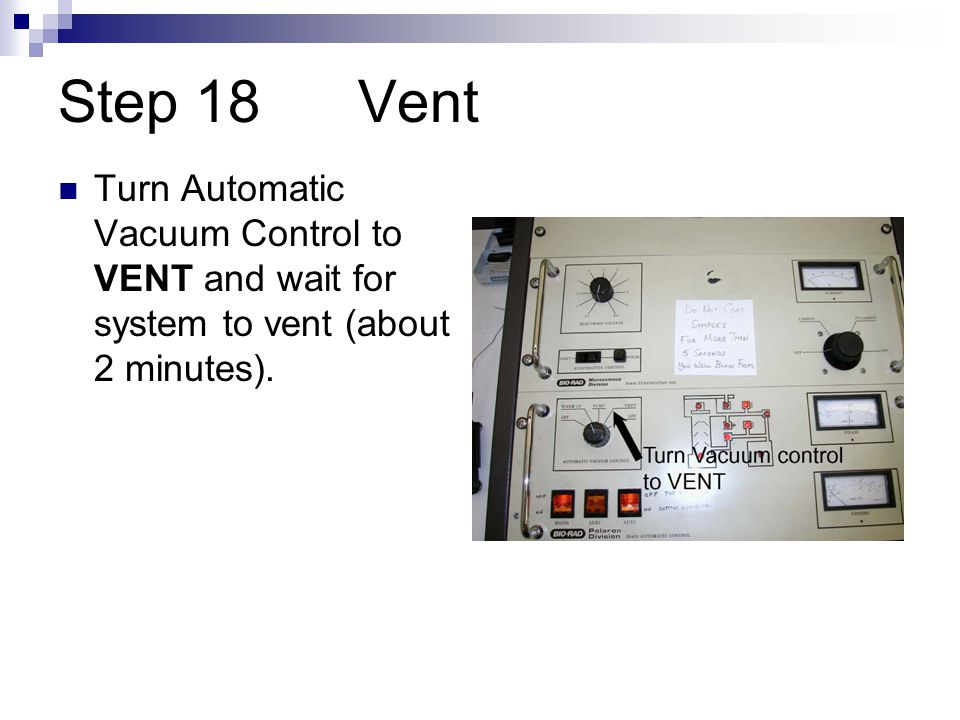 Step 18 Vent Turn Automatic Vacuum Control to VENT and wait for system to vent (about 2 minutes).