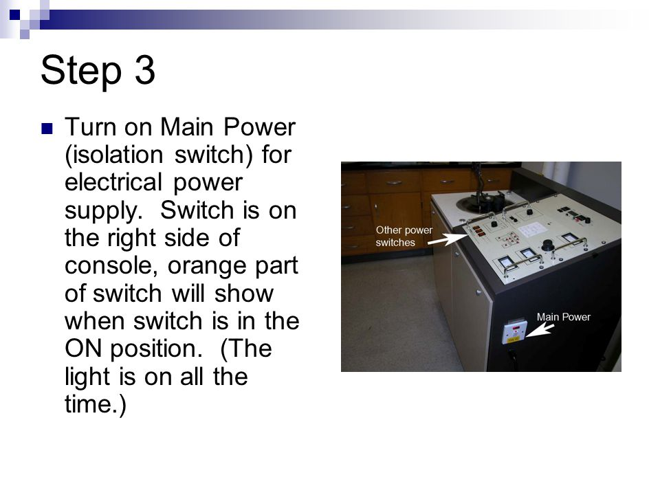 Step 3 Turn on Main Power (isolation switch) for electrical power supply.