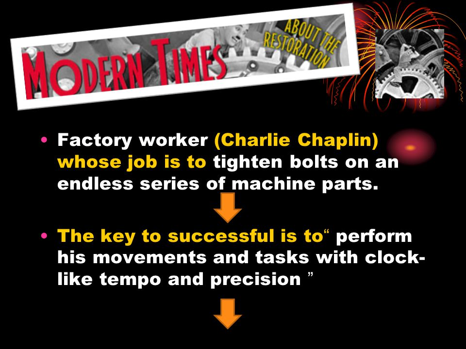 "Factory worker (Charlie Chaplin) whose job is to tighten bolts on an endless series of machine parts. The key to successful is to "" perform his moveme"