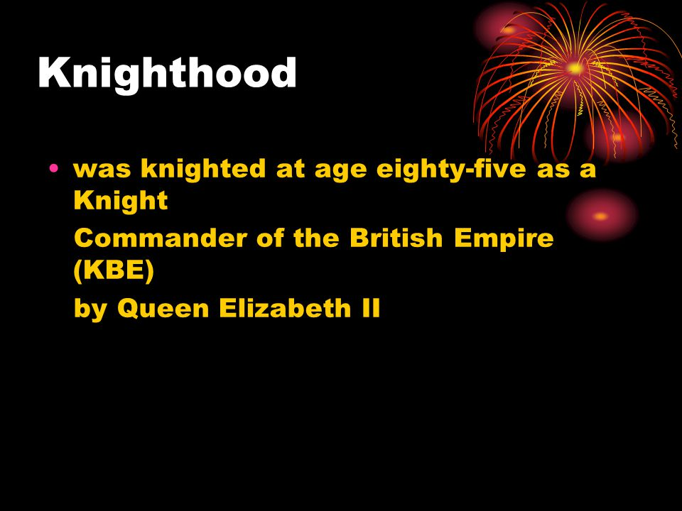 Knighthood was knighted at age eighty-five as a Knight Commander of the British Empire (KBE) by Queen Elizabeth II