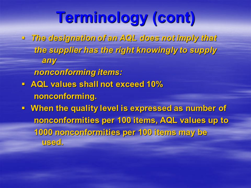 Terminology (cont)  The designation of an AQL does not imply that the supplier has the right knowingly to supply any nonconforming items:  AQL value