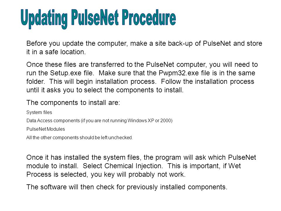Before you update the computer, make a site back-up of PulseNet and store it in a safe location.