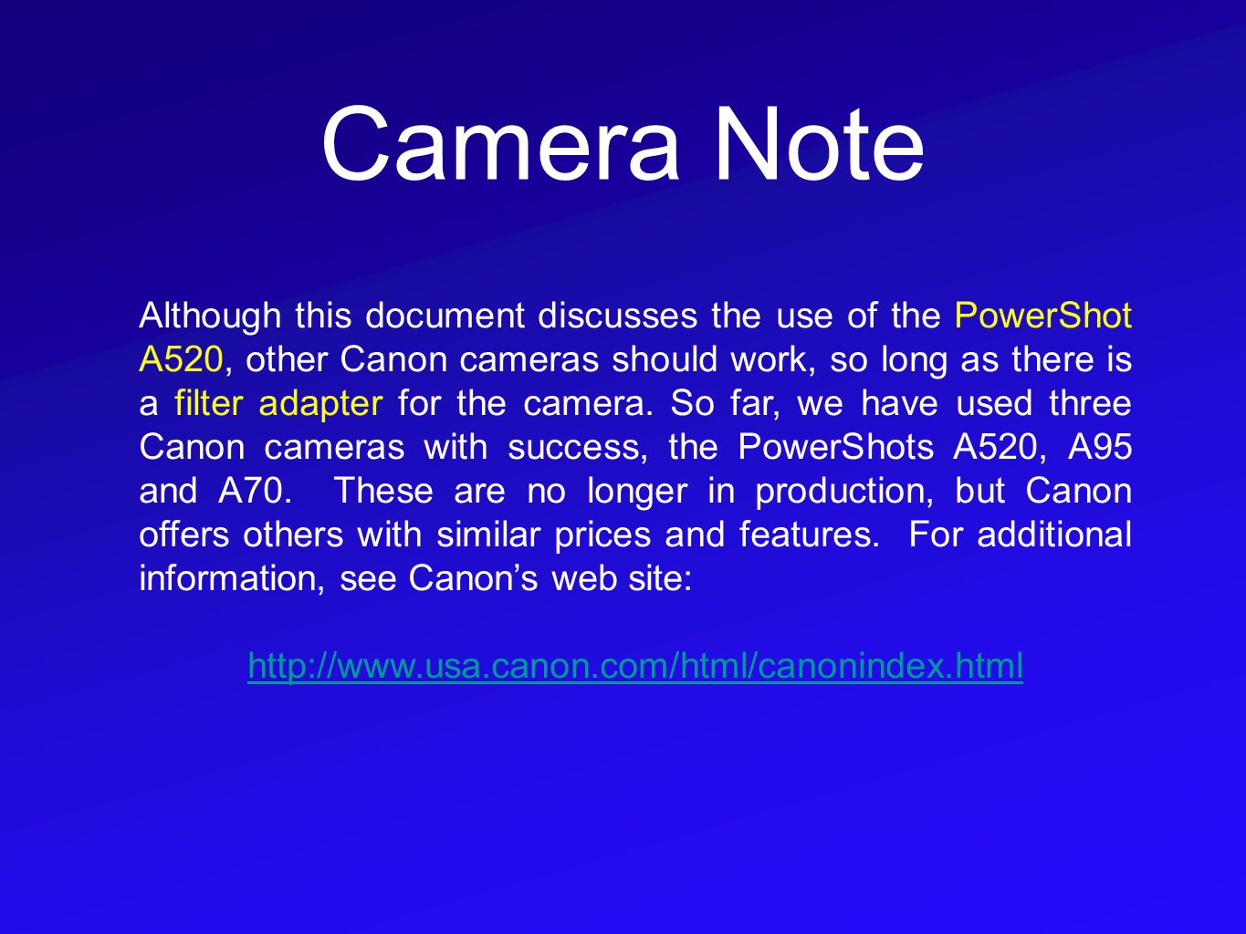 Camera Note Although this document discusses the use of the PowerShot A520, other Canon cameras should work, so long as there is a filter adapter for the camera.