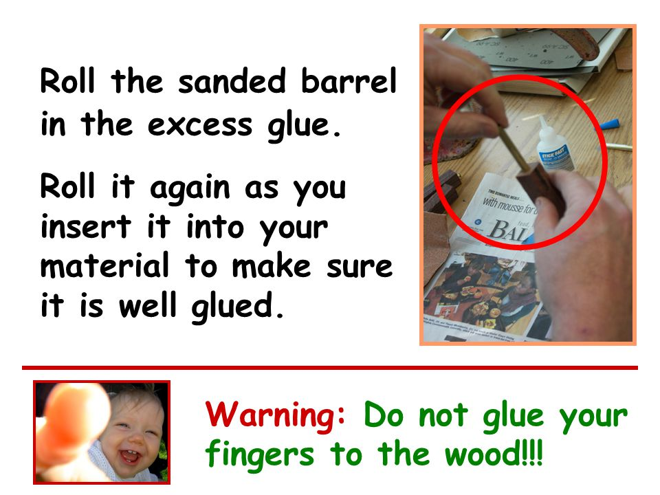 Roll the sanded barrel in the excess glue.