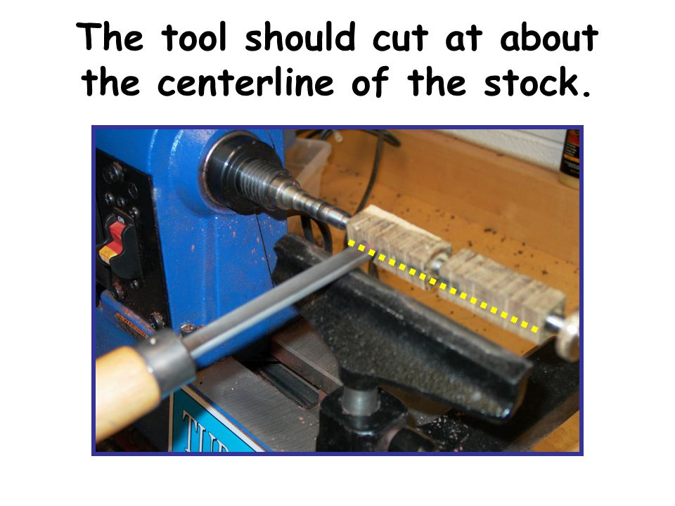 The tool should cut at about the centerline of the stock.
