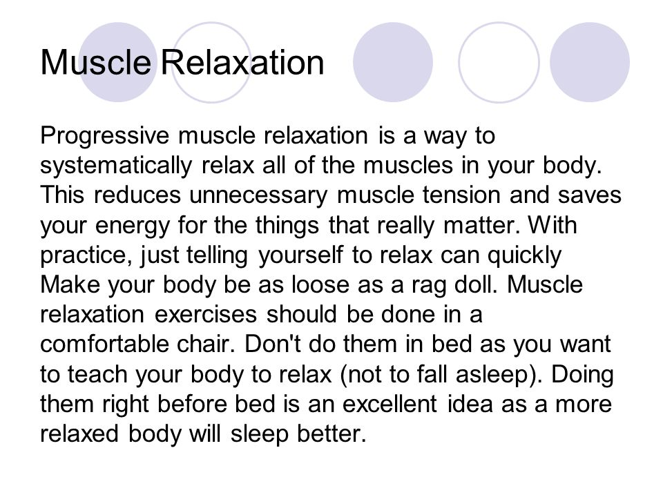 Muscle Relaxation Progressive muscle relaxation is a way to systematically relax all of the muscles in your body.