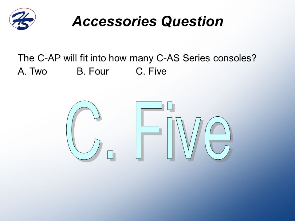 The C-AP will fit into how many C-AS Series consoles? A. TwoB. FourC. Five Accessories Question
