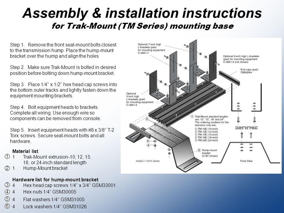 Assembly & installation instructions for Trak-Mount (TM Series) mounting base Material list 1Trak-Mount extrusion-10, 12, 15, 18, or 24-inch standard length 1Hump-Mount bracket Step 1.