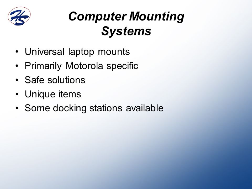 Universal laptop mounts Primarily Motorola specific Safe solutions Unique items Some docking stations available