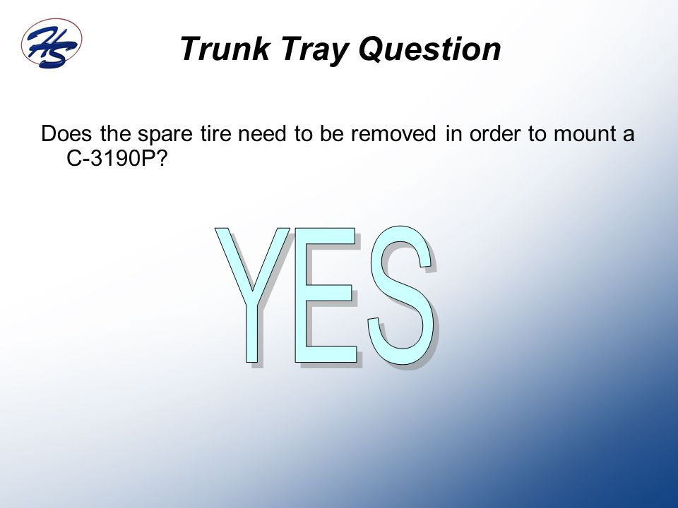 Does the spare tire need to be removed in order to mount a C-3190P? Trunk Tray Question
