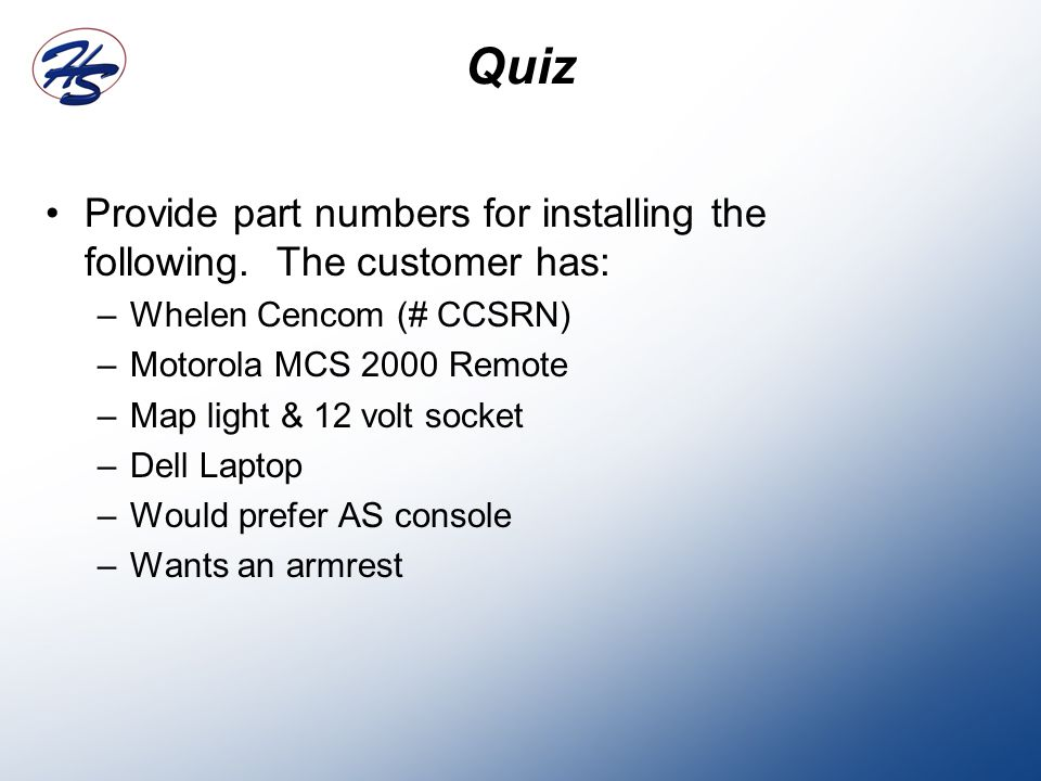 Quiz Provide part numbers for installing the following.