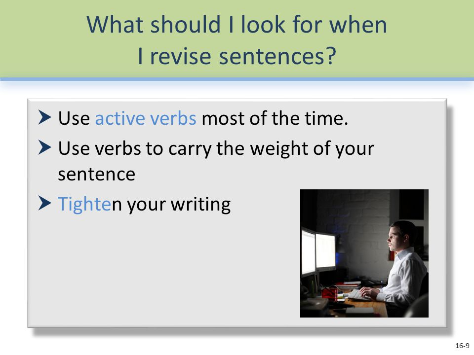 What should I look for when I revise sentences.  Use active verbs most of the time.