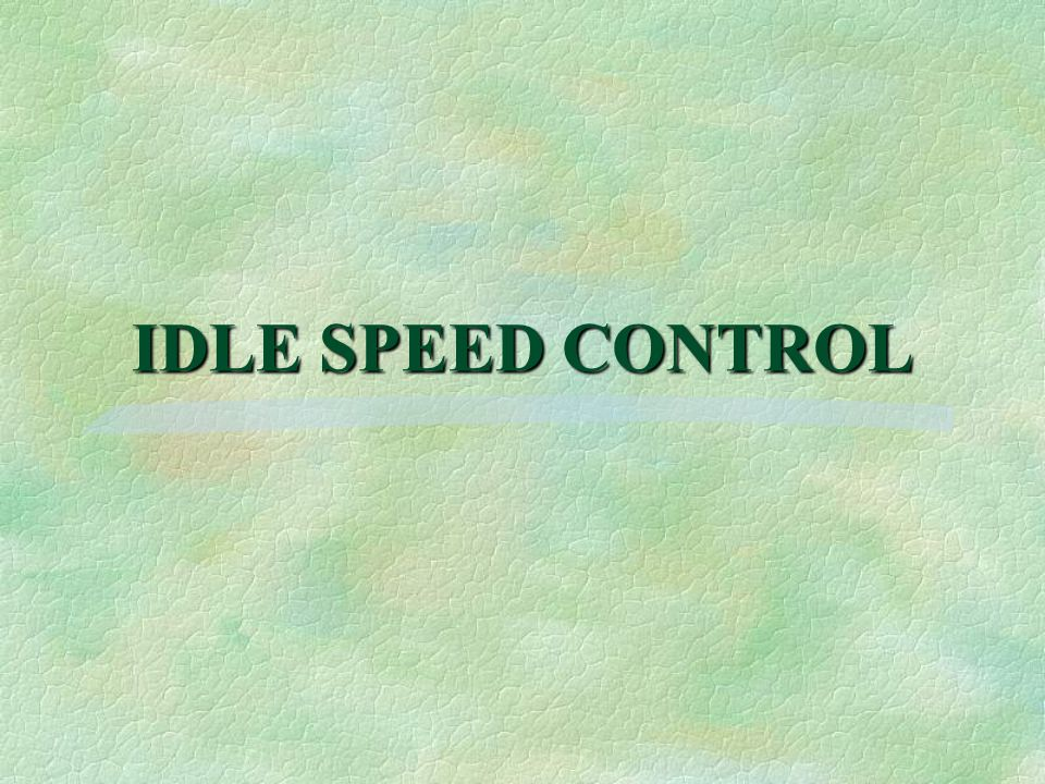 §To comply with federal emissions standards, idle speed control systems are used §Idle speed controlled by electronic module §Earlier systems, engines idled in open loop §Idle systems depend on inputs to PCM