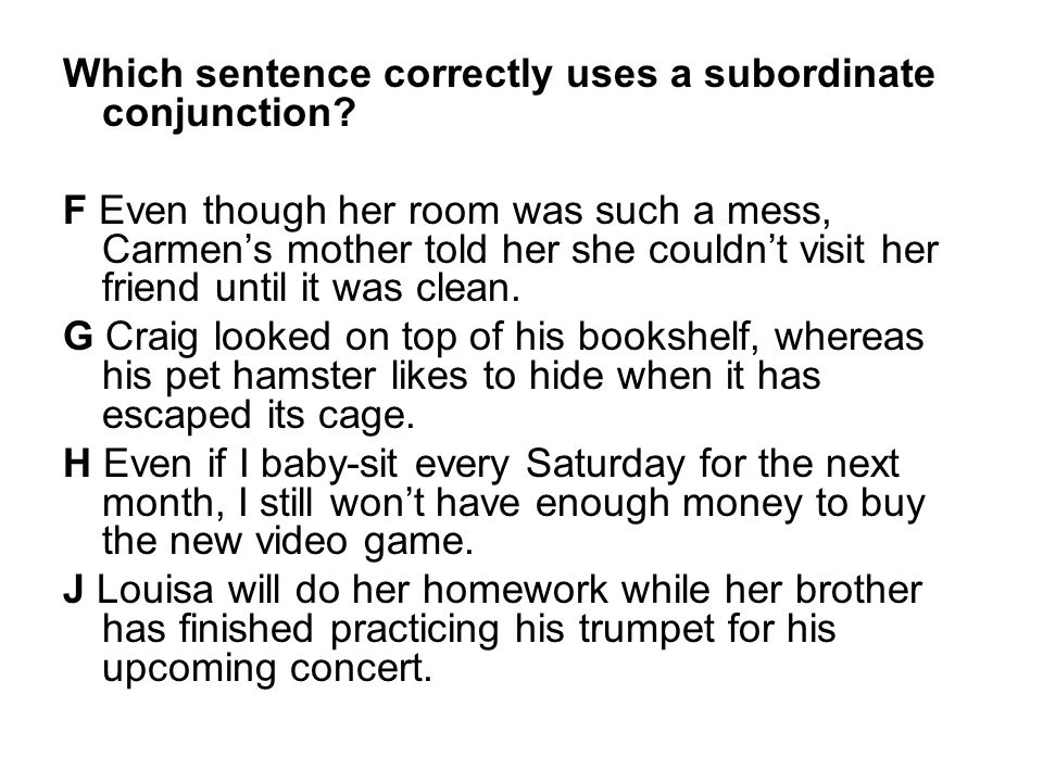 Which sentence correctly uses a subordinate conjunction.