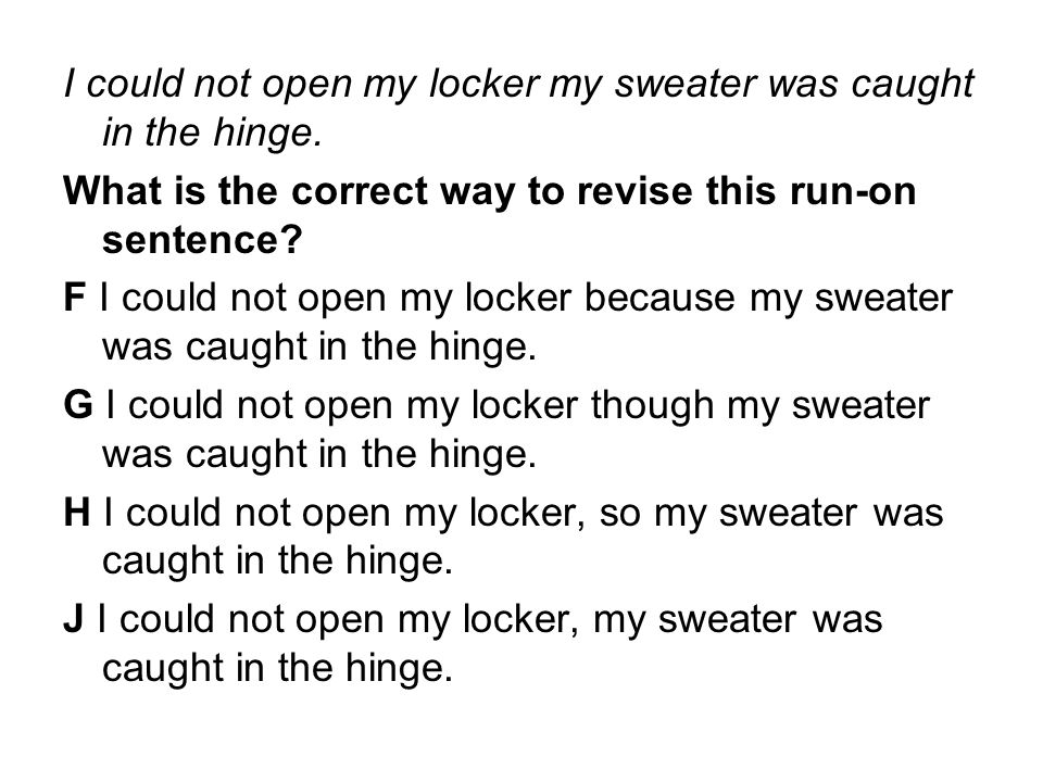 I could not open my locker my sweater was caught in the hinge.