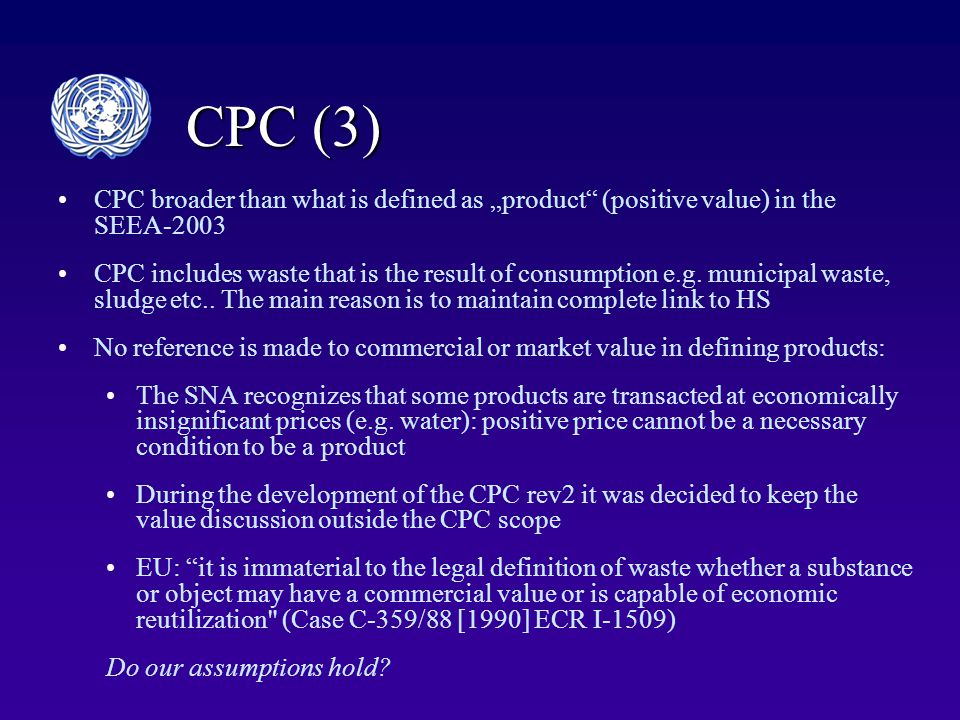 """CPC (3) CPC broader than what is defined as """"product (positive value) in the SEEA-2003 CPC includes waste that is the result of consumption e.g."""