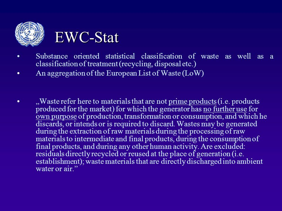 """EWC-Stat Substance oriented statistical classification of waste as well as a classification of treatment (recycling, disposal etc.) An aggregation of the European List of Waste (LoW) """"Waste refer here to materials that are not prime products (i.e."""