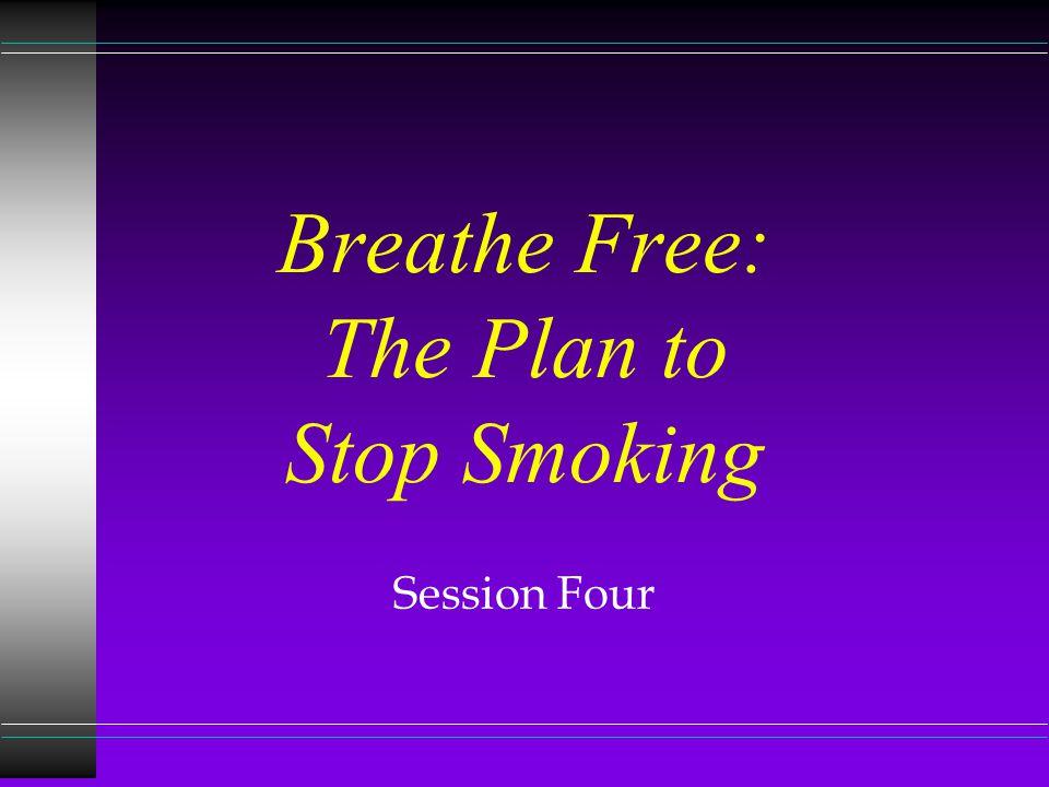 Breathe Free: The Plan to Stop Smoking Session Four