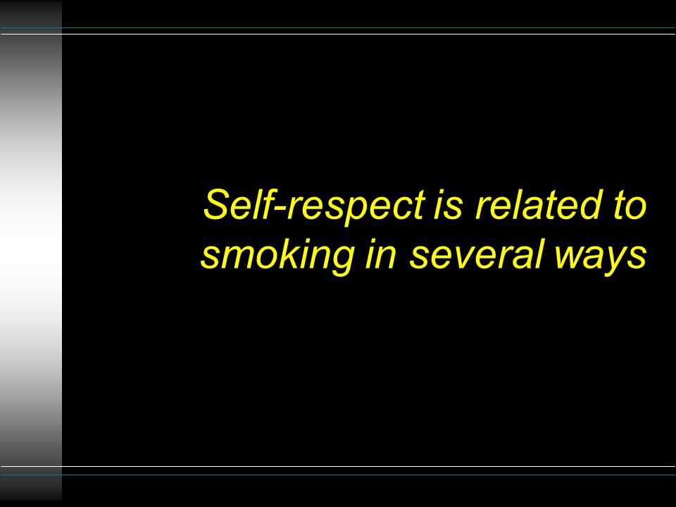 Self-respect is related to smoking in several ways