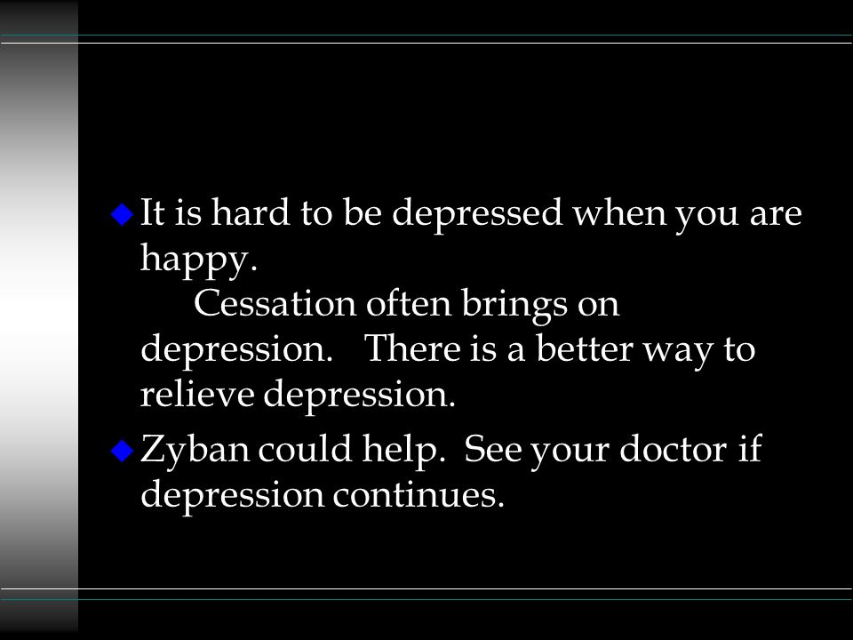 u It is hard to be depressed when you are happy.
