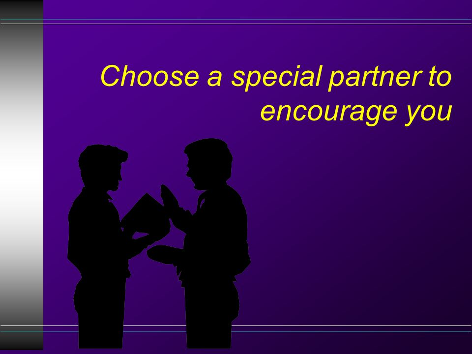 Choose a special partner to encourage you