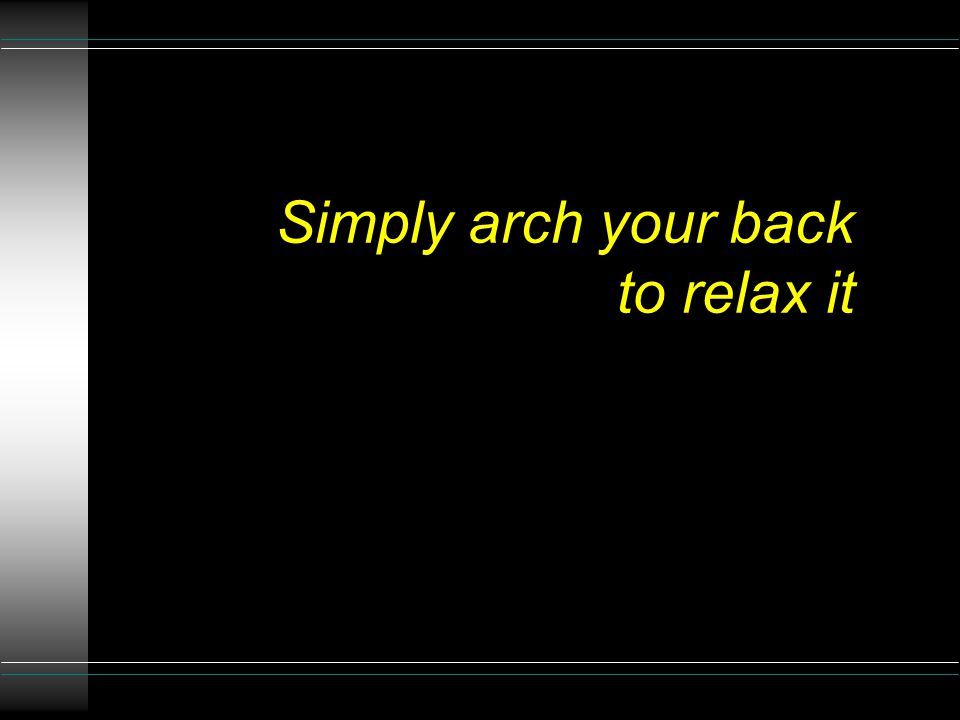 Simply arch your back to relax it