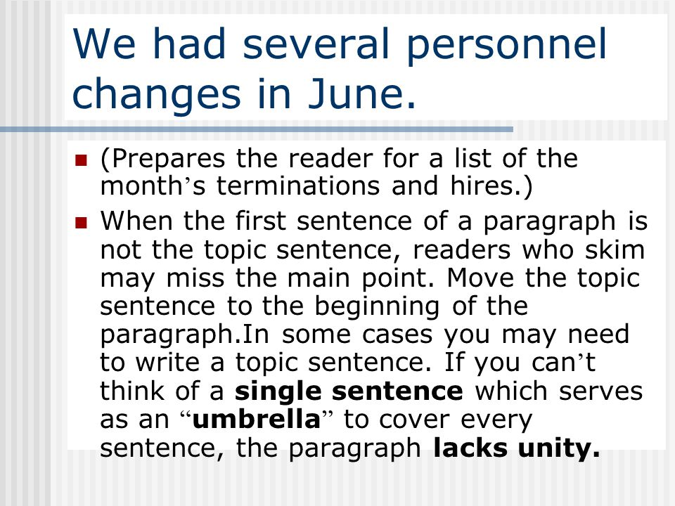 We had several personnel changes in June. (Prepares the reader for a list of the month ' s terminations and hires.) When the first sentence of a parag
