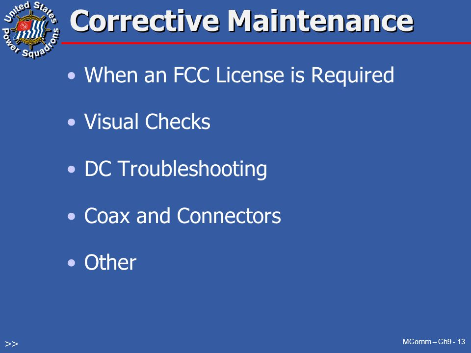 When an FCC License is Required Visual Checks DC Troubleshooting Coax and Connectors Other Corrective Maintenance MComm – Ch9 - 13 >>