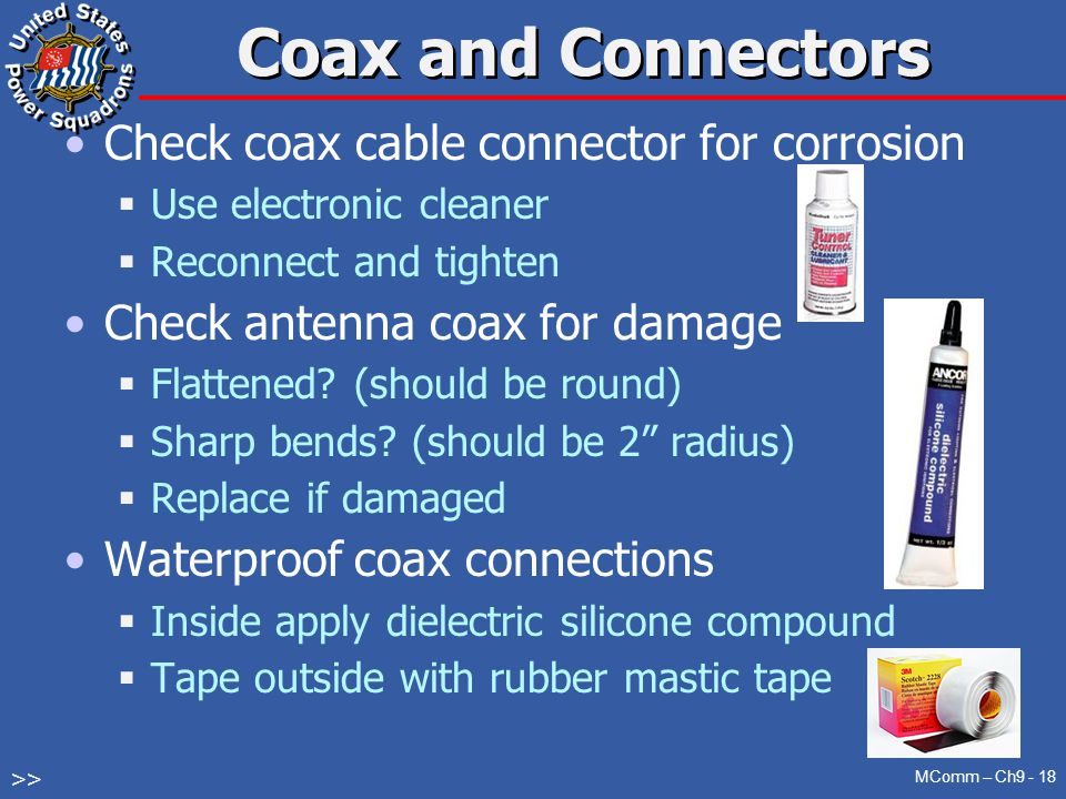 Coax and Connectors Check coax cable connector for corrosion  Use electronic cleaner  Reconnect and tighten Check antenna coax for damage  Flattened.