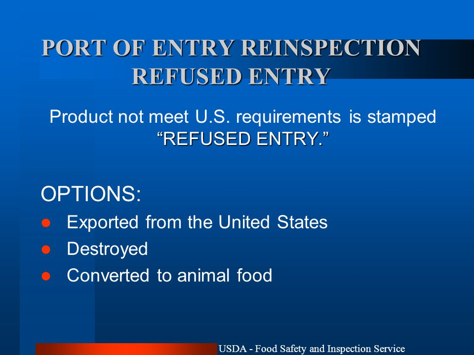 USDA - Food Safety and Inspection Service PORT OF ENTRY REINSPECTION REFUSED ENTRY REFUSED ENTRY. Product not meet U.S.