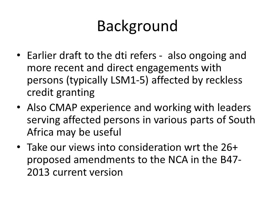 Background Earlier draft to the dti refers - also ongoing and more recent and direct engagements with persons (typically LSM1-5) affected by reckless