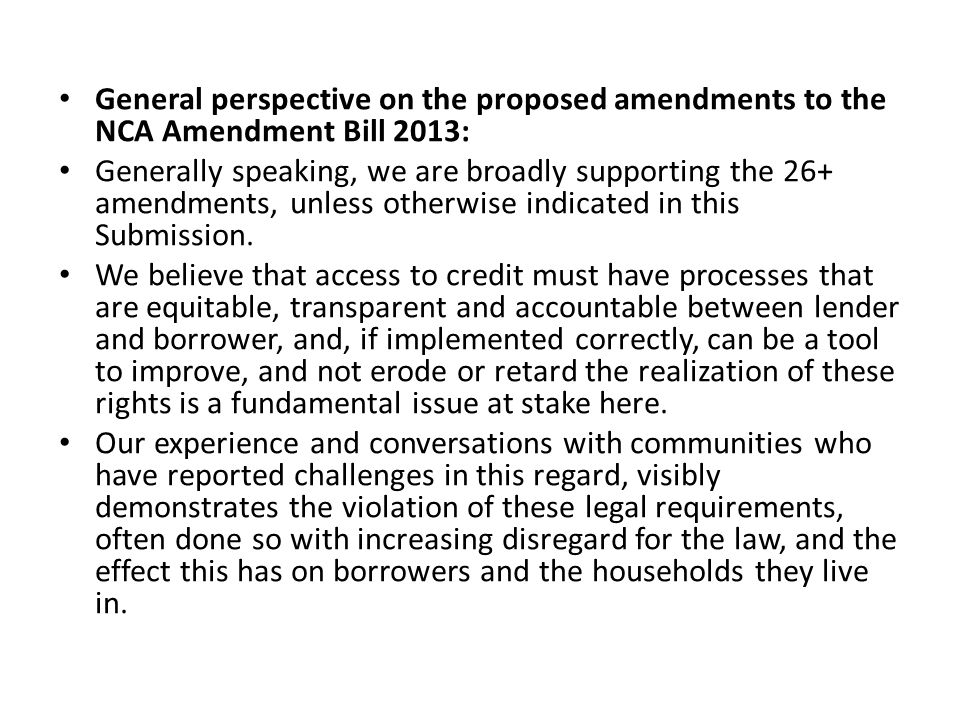 General perspective on the proposed amendments to the NCA Amendment Bill 2013: Generally speaking, we are broadly supporting the 26+ amendments, unles
