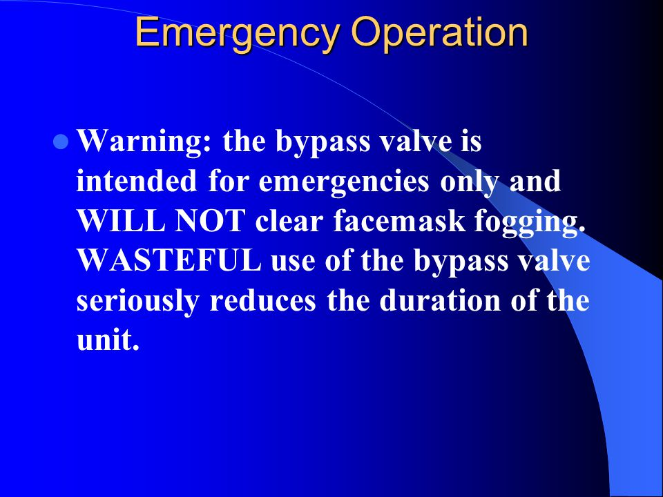 Emergency Operation Warning: the bypass valve is intended for emergencies only and WILL NOT clear facemask fogging.