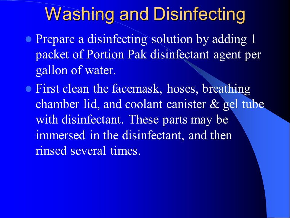 Washing and Disinfecting Prepare a disinfecting solution by adding 1 packet of Portion Pak disinfectant agent per gallon of water.