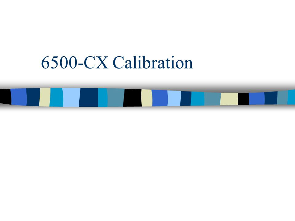 Warning Signs a.k.a.Your 6500-CX might be out of calibration if...