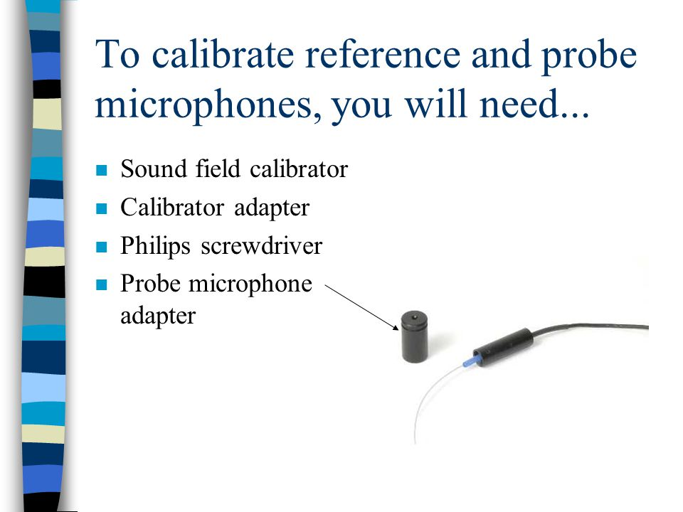 To calibrate reference and probe microphones, you will need...