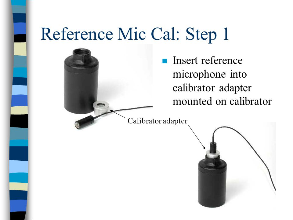 Reference Mic Cal: Step 1 n Insert reference microphone into calibrator adapter mounted on calibrator Calibrator adapter