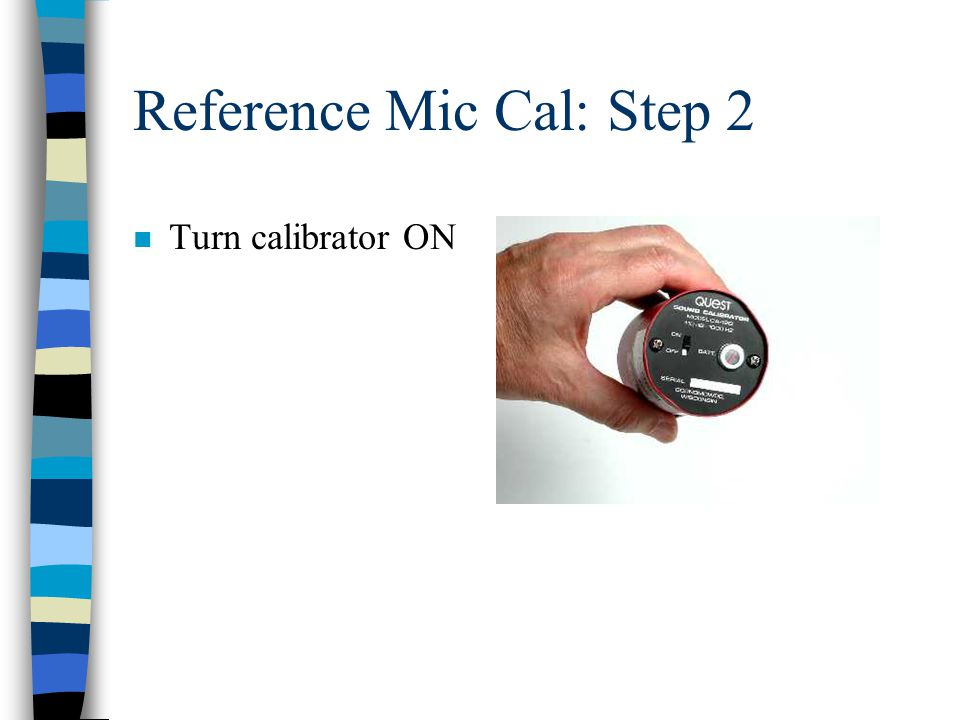 Reference Mic Cal: Step 2 n Turn calibrator ON