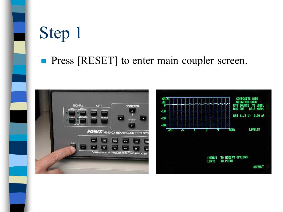 Step 1 n Press [RESET] to enter main coupler screen.
