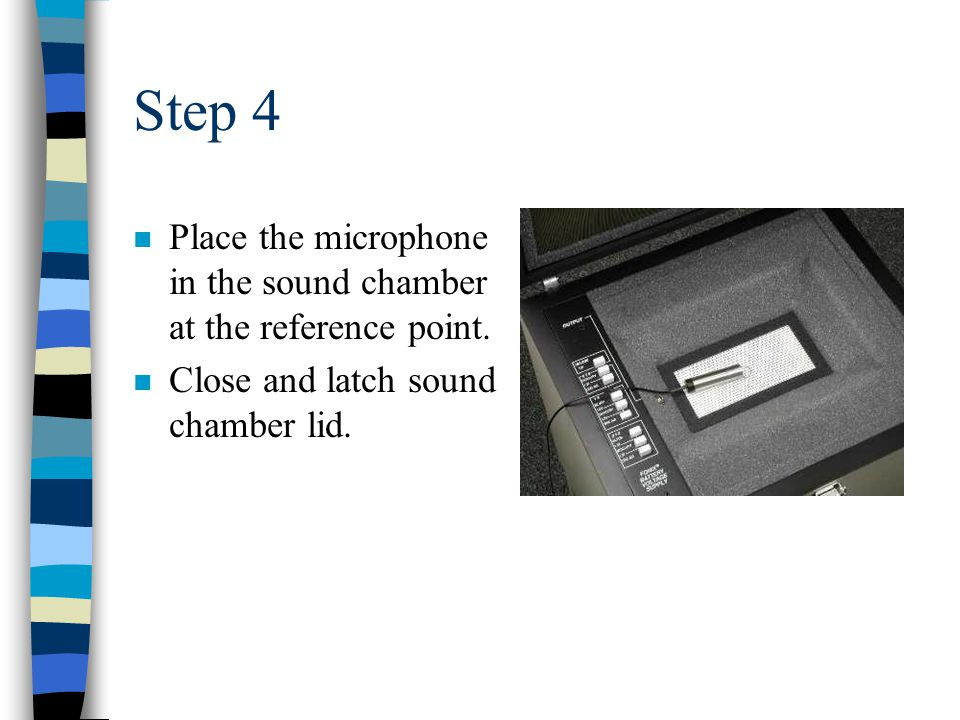 Step 4 n Place the microphone in the sound chamber at the reference point.