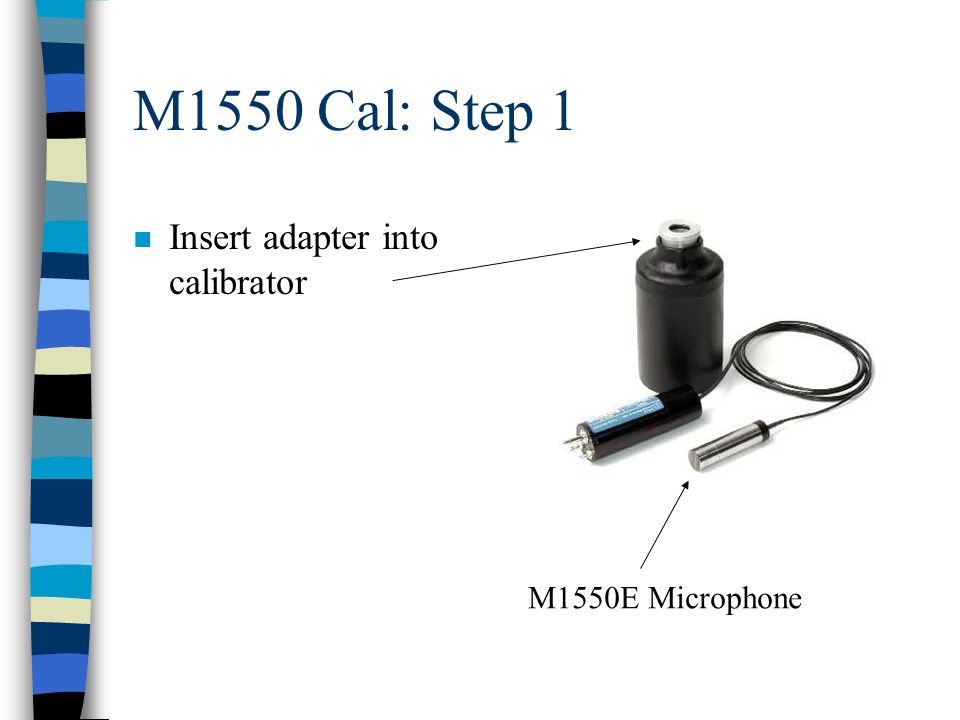 M1550E Cal: Step 2 n Insert microphone into mic/adapter assembly M1550E Microphone Calibrator Calibrator adapter