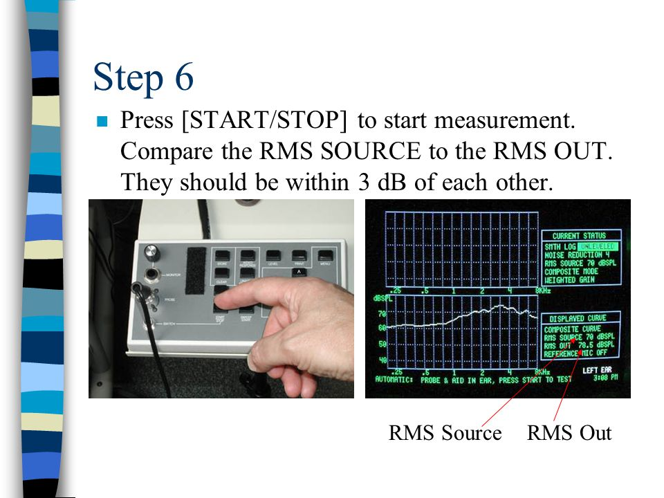 Step 6 n Press [START/STOP] to start measurement. Compare the RMS SOURCE to the RMS OUT.