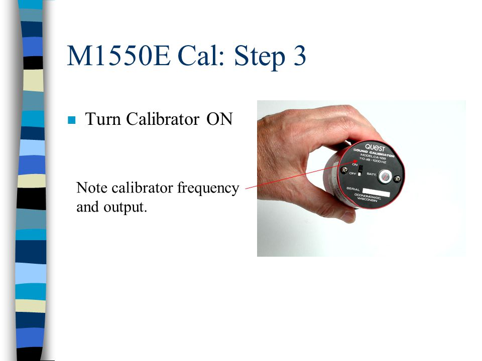 M1550E Cal: Step 3 n Turn Calibrator ON Note calibrator frequency and output.