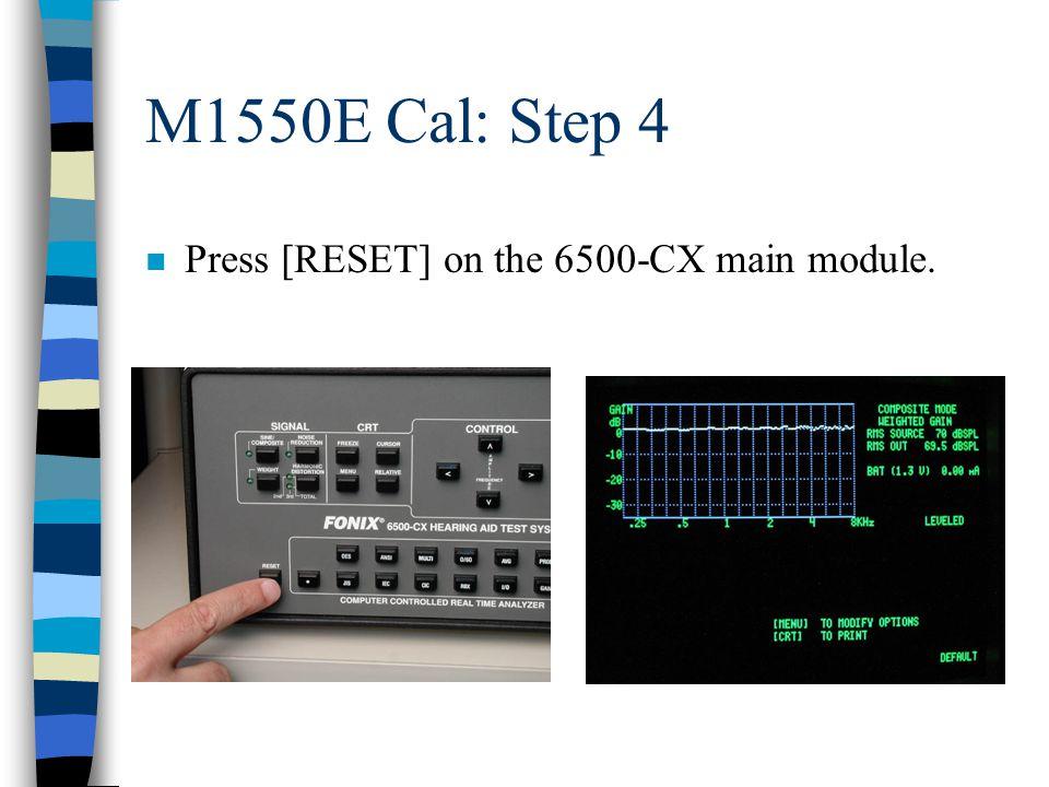 M1550E Cal: Step 4 n Press [RESET] on the 6500-CX main module.