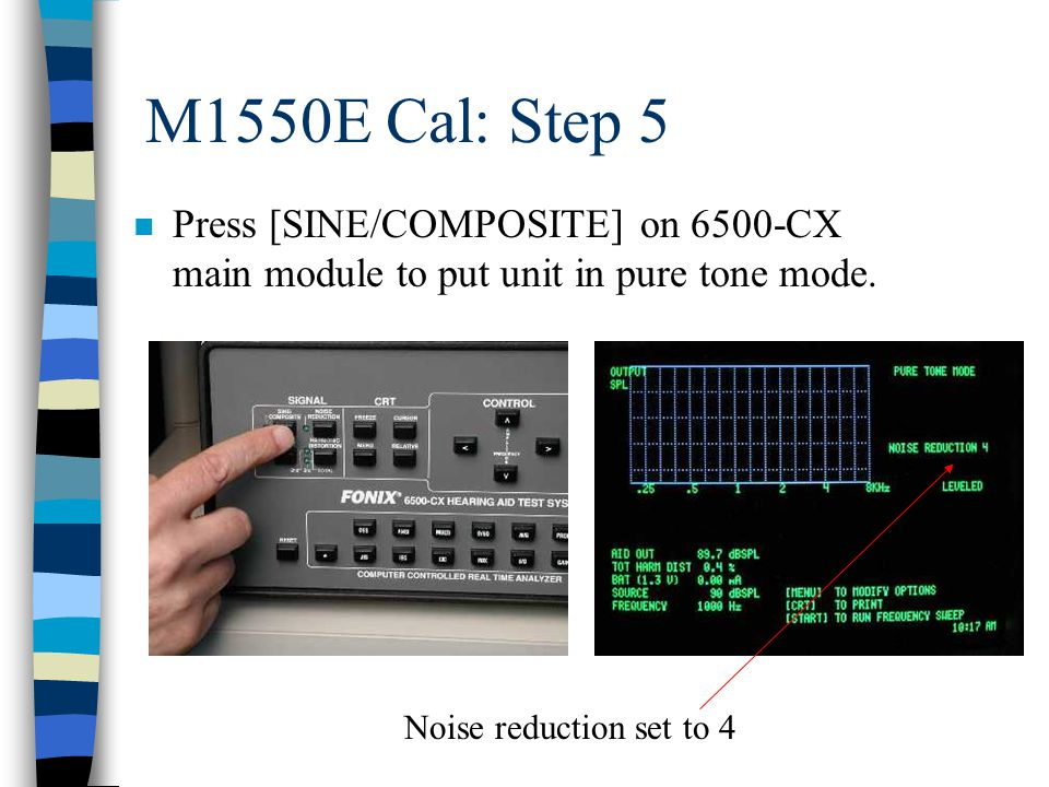 M1550E Cal: Step 5 n Press [SINE/COMPOSITE] on 6500-CX main module to put unit in pure tone mode. Noise reduction set to 4