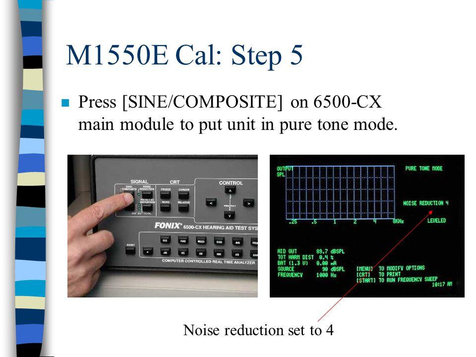 M1550E Cal: Step 5 n Press [SINE/COMPOSITE] on 6500-CX main module to put unit in pure tone mode.